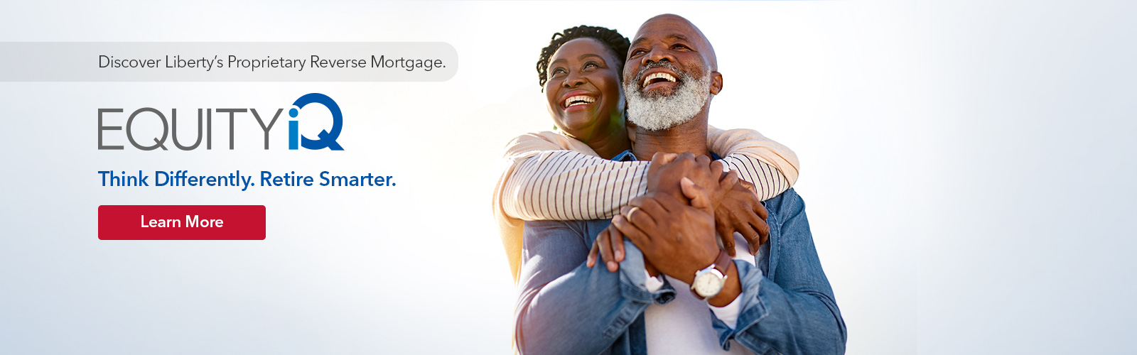 Discover Liberty's Proprietary Reverse Mortgage. Equity IQ. Think Differently. Retire Smarter. Click to Learn More.